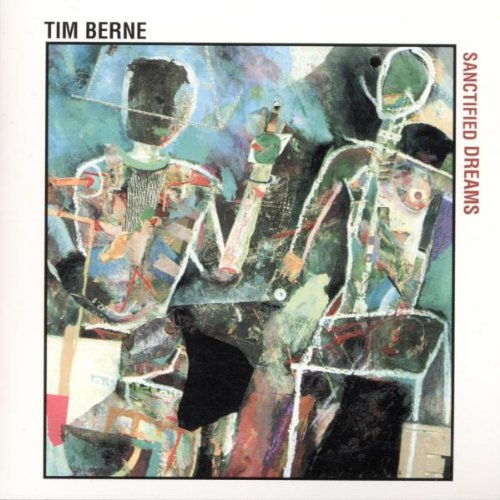Sanctified Dreams by Tim Berne