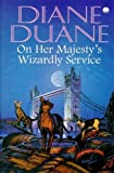 On Her Majesty's Wizardly Service (0340693312) by Duane, Diane