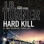 Hard Kill: A Jon Reznick Thriller   J. B. Turner