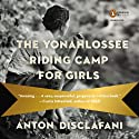 The Yonahlossee Riding Camp for Girls: A Novel (       UNABRIDGED) by Anton DiSclafani Narrated by Adina Verson