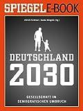 Deutschland 2030 - Gesellschaft im demografischen Umbruch: Ein SPIEGEL E-Book