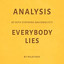 Analysis of Seth Stephens-Davidowitz's Everybody Lies Audiobook by  Millkyway Media Narrated by Ian Fishman