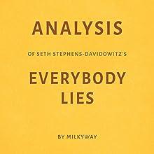 Analysis of Seth Stephens-Davidowitz's Everybody Lies | Livre audio Auteur(s) :  Millkyway Media Narrateur(s) : Ian Fishman