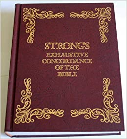 Strong S Exhaustive Concordance Of The Bible With