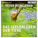 Das Seelenleben der Tiere: Liebe, Trauer, Mitgefühl - erstaunliche Einblicke in eine verborgene Welt Audiobook by Peter Wohlleben Narrated by Peter Kaempfe