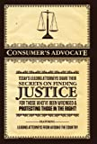 Consumer's Advocate:  Today's Leading Attorneys Share Their Secrets on Finding Justice for Those Who've Been Wronged & Protecting Those In the Right!