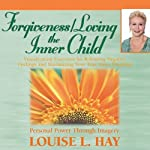 Forgiveness & Loving the Inner Child | Louise L. Hay