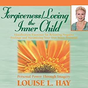 Forgiveness & Loving the Inner Child | [Louise L. Hay]
