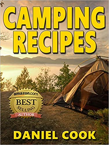CAMPING RECIPES: Camping Cookbook Filled With Delicious Camping Recipes For Outdoor Cooking (Camping recipes, Camping cookbook, Outdoor cooking)
