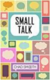 Self Help: Perfect Your Small Talk! Talk To Anyone - Anywhere And Become More Successful With A Few Simple Self Help Steps (Self Help Books Work Book 1)