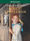 img - for Peril at King's Creek: A Felicity Mystery (American Girl Mysteries) book / textbook / text book