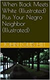 When Black Meets White (Illustrated) Plus Your Negro Neighbor (Illustrated)
