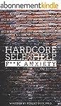 Hardcore Self Help: F**k Anxiety (Eng...