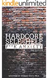 Hardcore Self Help: F**k Anxiety (English Edition)