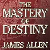 The Mastery of Destiny | [James Allen]
