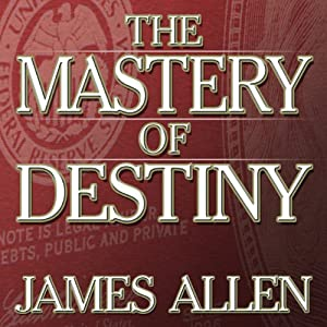 The Mastery of Destiny | [James Allen]