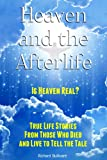 Heaven and the Afterlife: Is Heaven Real? True Life Stories From Those Who Died And Lived to Tell the Tale (Books About Heaven)