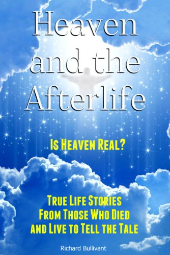 Heaven and the Afterlife: Is Heaven Real? True Life Stories From Those Who Died And Lived to Tell the Tale (Books About Heaven Book 1) PDF