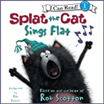 Splat the Cat: Splat the Cat Sings Flat (       UNABRIDGED) by Rob Scotton Narrated by Dan Bittner