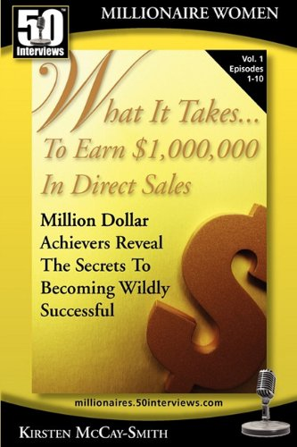 What It Takes... To Earn $1,000,000 In Direct Sales: Million Dollar Achievers Reveal the Secrets to Becoming Wildly Succ