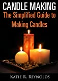 img - for Candle Making: The Simplified Guide to Making Candles book / textbook / text book