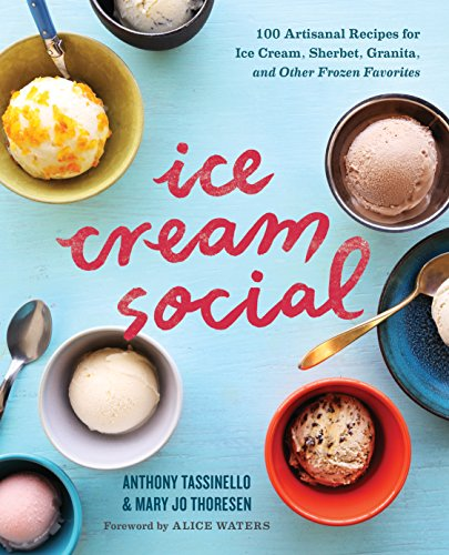 Ice Cream Social: 100 Artisanal Recipes for Ice Cream, Sherbet, Granita, and Other Frozen Favorites by Anthony Tassinello, Mary Jo Thoresen