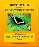 img - for Butterflies of the North Olympic Peninsula: A Field Guide - Egg, Caterpillar, Chrysalis and Adult by Knowles, Kristi Murray (2006) Paperback book / textbook / text book