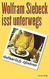 : Wolfram Siebeck isst unterwegs: Kulinarische Abenteuer