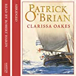 Clarissa Oakes: Aubrey-Maturin, Book 15 (       ABRIDGED) by Patrick O'Brian Narrated by Robert Hardy