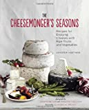 img - for The Cheesemonger's Seasons: Recipes for Enjoying Cheeses with Ripe Fruits and Vegetables (Cheesemonger's Kitchen) book / textbook / text book