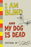 I Am Blind and My Dog is Dead