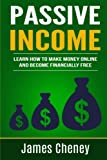 img - for Passive Income: Learn How To Make Money Online And Become Financially Free (Passive Income Series) (Volume 1) book / textbook / text book