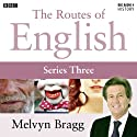 Routes of English: Complete Series 3: Accents and Dialects (       UNABRIDGED) by Melvyn Bragg Narrated by Melvyn Bragg