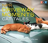 NPR Driveway Moments Cat Tales: Radio Stories That Wont Let You Go