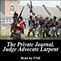 The Private Journal of Judge-Advocate Larpent: Attached to the Head-Quarters of Lord Wellington During the Penninsular War, from 1812 to Its Close Audiobook by George Larpent Narrated by Felbrigg Napoleon Herriot
