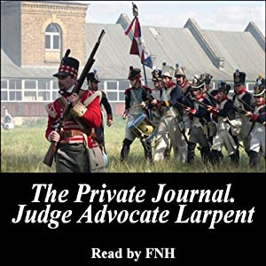 The Private Journal of Judge-Advocate Larpent: Attached to the Head-Quarters of Lord Wellington During the Penninsular War, from 1812 to Its Close | [George Larpent]