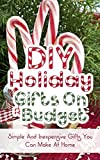 DIY Holiday Gifts On A Budget:  Simple And Inexpencive Gifts You Can Make At Home