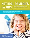 Kate Tietje Natural Remedies for Kids: The Most Effective Natural, Make-At-Home Remedies and Treatments for Your Child's Most Common Ailments * Treat Coughs, ... * Easy-To-Find Ingredients for Kid-Safe Cures