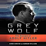 Grey Wolf: The Escape of Adolf Hitler | Simon Dunstan,Gerrard Williams