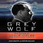 Grey Wolf: The Escape of Adolf Hitler | Simon Dunstan,Gerrard Williams