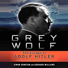 Grey Wolf: The Escape of Adolf Hitler Audiobook by Simon Dunstan, Gerrard Williams Narrated by Don Hagen
