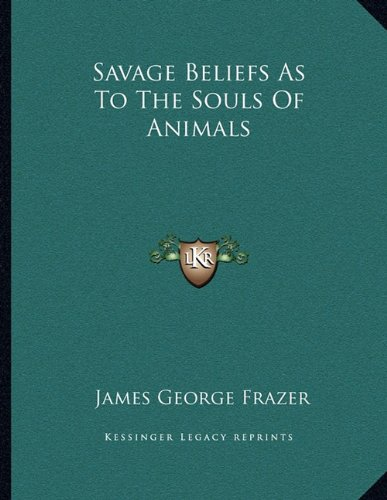 Savage Beliefs as to the Souls of Animals