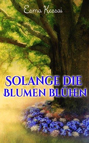 Liebesgeschichte: Solange die Blumen blühen