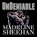 Undeniable: Undeniable, Book 1 Audiobook by Madeline Sheehan Narrated by Tatiana Sokolov