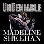 Undeniable: Undeniable, Book 1 (       UNABRIDGED) by Madeline Sheehan Narrated by Tatiana Sokolov