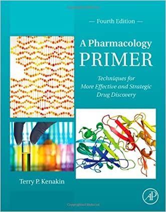 A Pharmacology Primer, Fourth Edition: Techniques for More Effective and Strategic Drug Discovery