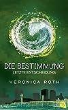 Die Bestimmung - Letzte Entscheidung (Roth, Veronica: Die Bestimmung (Trilogie), Band 3)