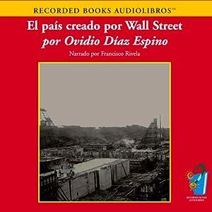 El Pais Creado por Wall Street (Texto Completo) [How Wall Street Created a Nation ] Audiobook