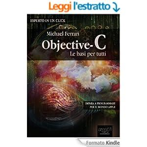Objective-C: le basi per tutti: Impara a programmare per il mondo Apple (Esperto in un click)