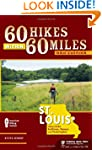 60 Hikes Within 60 Miles: St. Louis:...